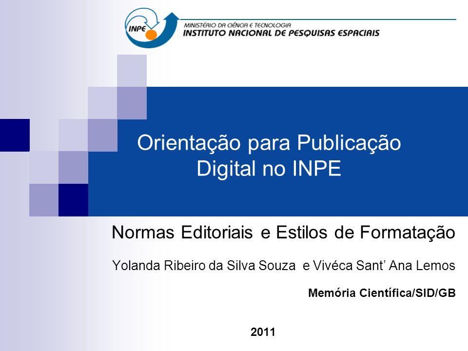 Orientação para Publicação Digital no INPE Normas Editoriais e Estilos de Formatação Yolanda Ribeiro da Silva Souza e Vivéca Sant Ana Lemos Memória Ci