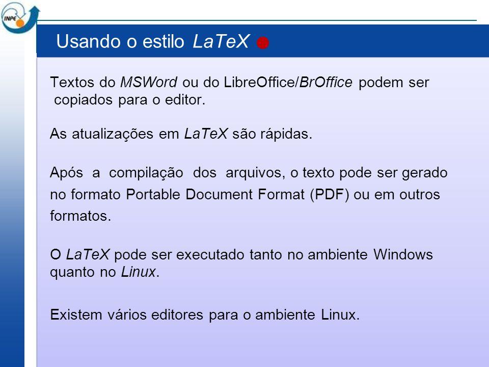 Usando o estilo LaTeX Textos do MSWord ou do LibreOffice/BrOffice podem ser copiados para o editor. As atualizações em LaTeX são rápidas. Após a compi