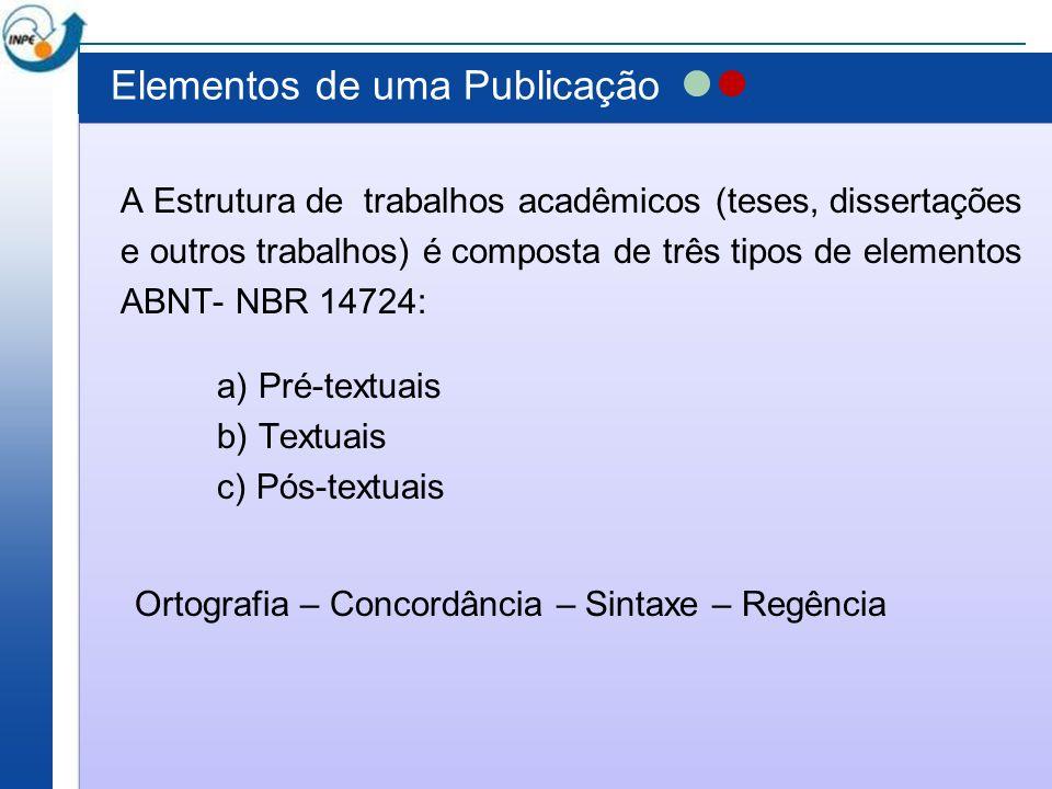Elementos de uma Publicação A Estrutura de trabalhos acadêmicos (teses, dissertações e outros trabalhos) é composta de três tipos de elementos ABNT- N