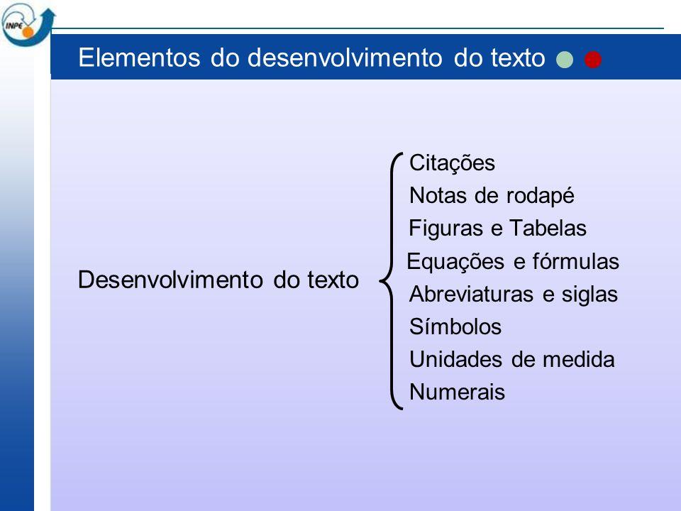 Elementos do desenvolvimento do texto Citações Notas de rodapé Figuras e Tabelas Equações e fórmulas Abreviaturas e siglas Símbolos Unidades de medida