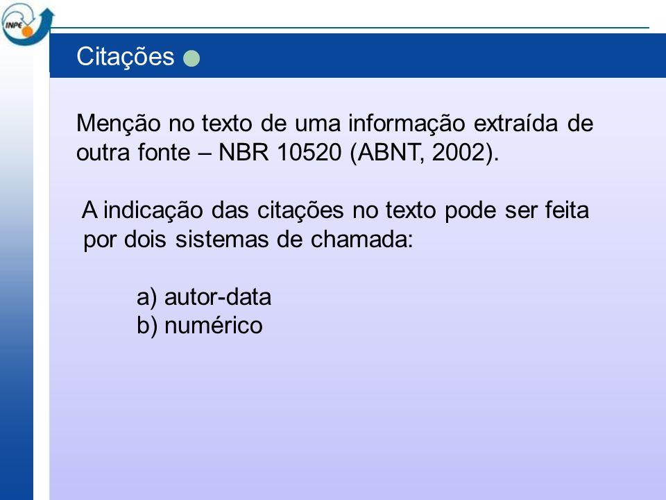 Citações Menção no texto de uma informação extraída de outra fonte – NBR 10520 (ABNT, 2002). A indicação das citações no texto pode ser feita por dois