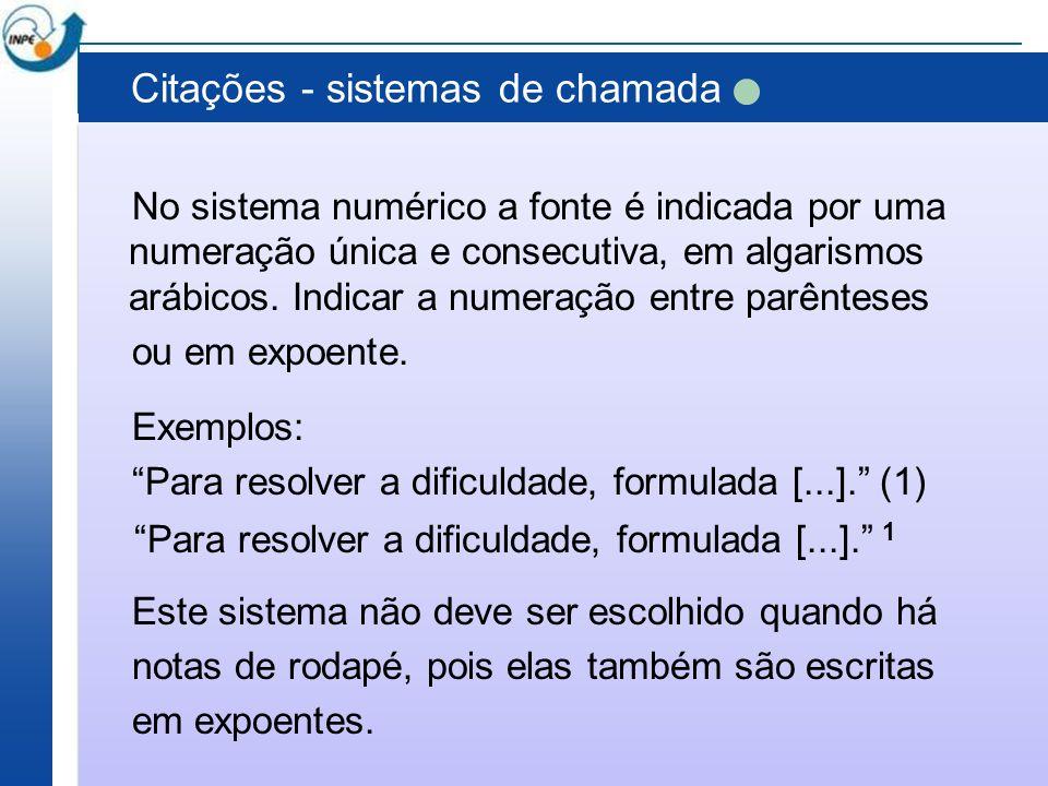 Citações - sistemas de chamada No sistema numérico a fonte é indicada por uma numeração única e consecutiva, em algarismos arábicos. Indicar a numeraç