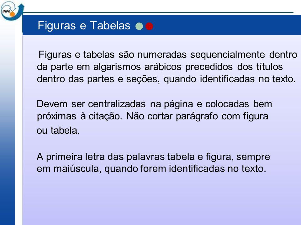 Figuras e Tabelas Figuras e tabelas são numeradas sequencialmente dentro da parte em algarismos arábicos precedidos dos títulos dentro das partes e se