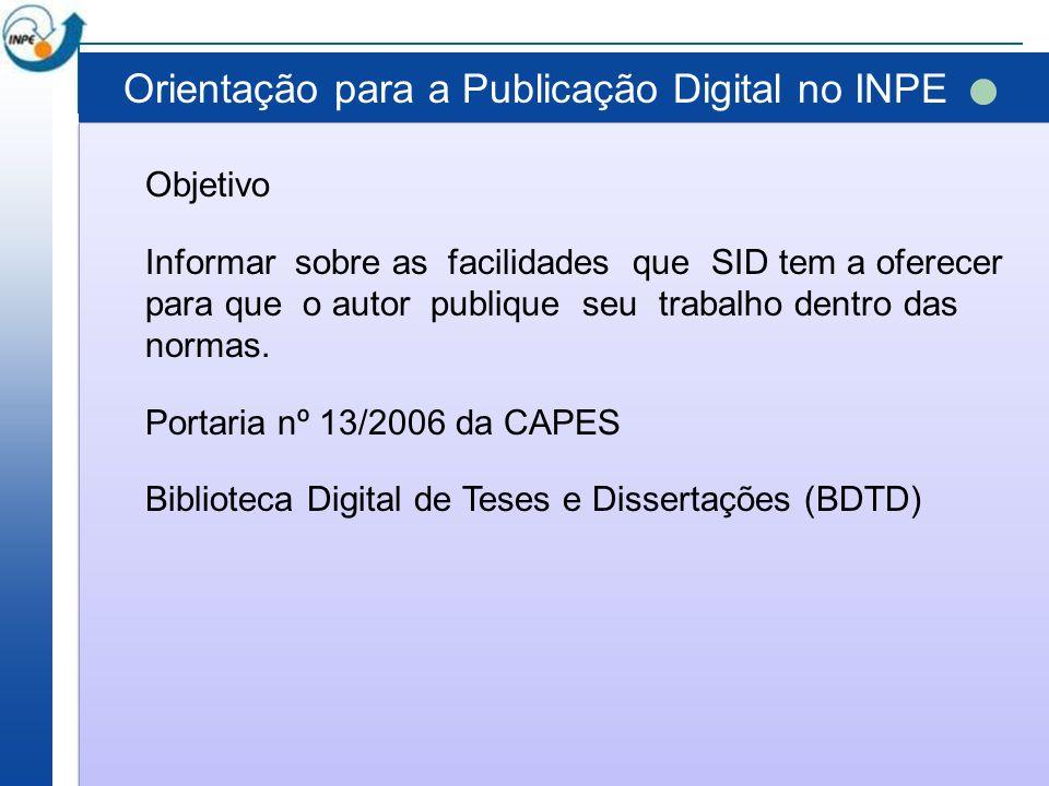 Orientação para a Publicação Digital no INPE Objetivo Informar sobre as facilidades que SID tem a oferecer para que o autor publique seu trabalho dent