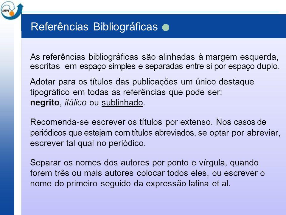 Referências Bibliográficas As referências bibliográficas são alinhadas à margem esquerda, escritas em espaço simples e separadas entre si por espaço d