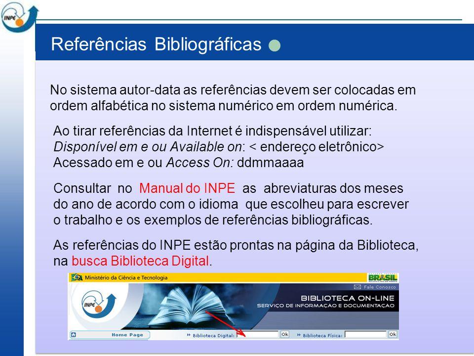 Referências Bibliográficas No sistema autor-data as referências devem ser colocadas em ordem alfabética no sistema numérico em ordem numérica. Ao tira