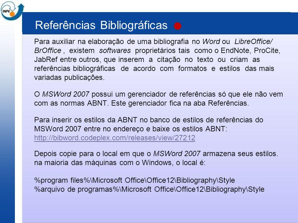 Referências Bibliográficas Para auxiliar na elaboração de uma bibliografia no Word ou LibreOffice/ BrOffice, existem softwares proprietários tais como