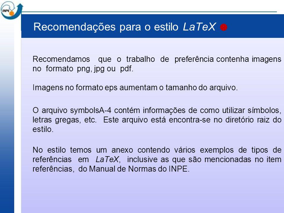 Recomendações para o estilo LaTeX Recomendamos que o trabalho de preferência contenha imagens no formato png, jpg ou pdf. Imagens no formato eps aumen