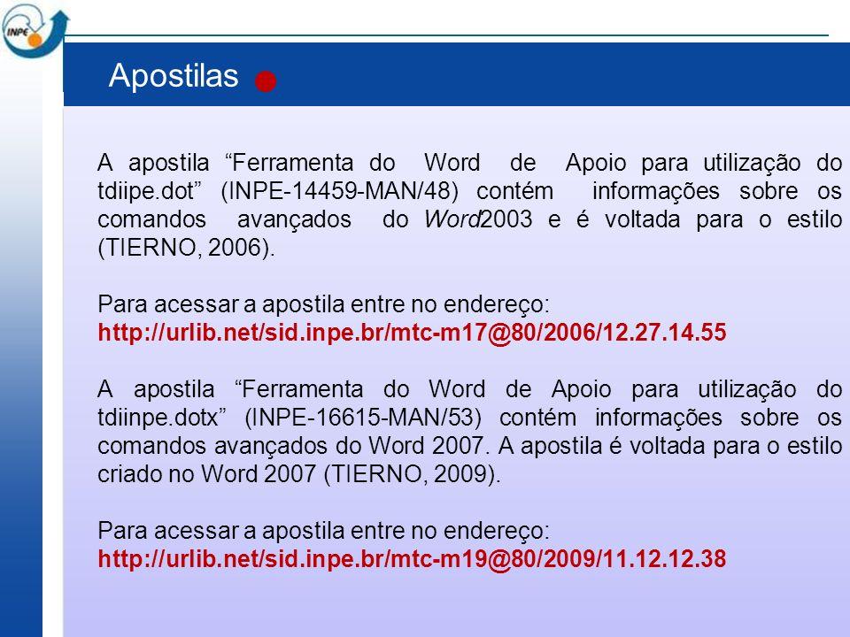 Apostilas A apostila Ferramenta do Word de Apoio para utilização do tdiipe.dot (INPE-14459-MAN/48) contém informações sobre os comandos avançados do W