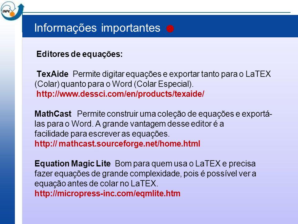 Informações importantes Editores de equações: TexAide Permite digitar equações e exportar tanto para o LaTEX (Colar) quanto para o Word (Colar Especia