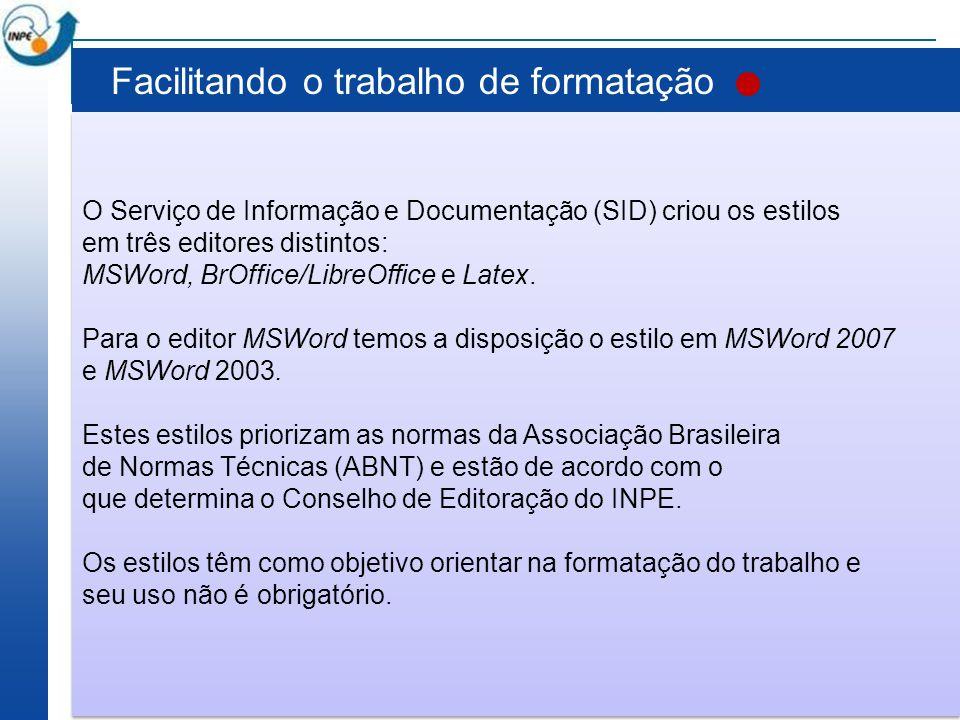 Facilitando o trabalho de formatação O Serviço de Informação e Documentação (SID) criou os estilos em três editores distintos: MSWord, BrOffice/LibreO