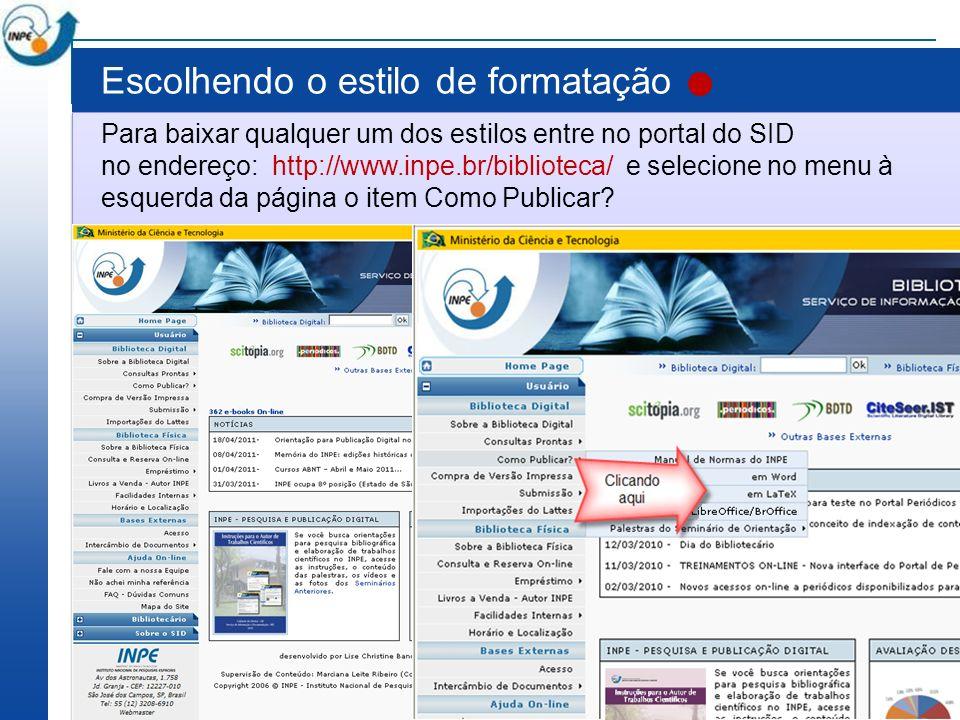 Para baixar qualquer um dos estilos entre no portal do SID no endereço: http://www.inpe.br/biblioteca/ e selecione no menu à esquerda da página o item