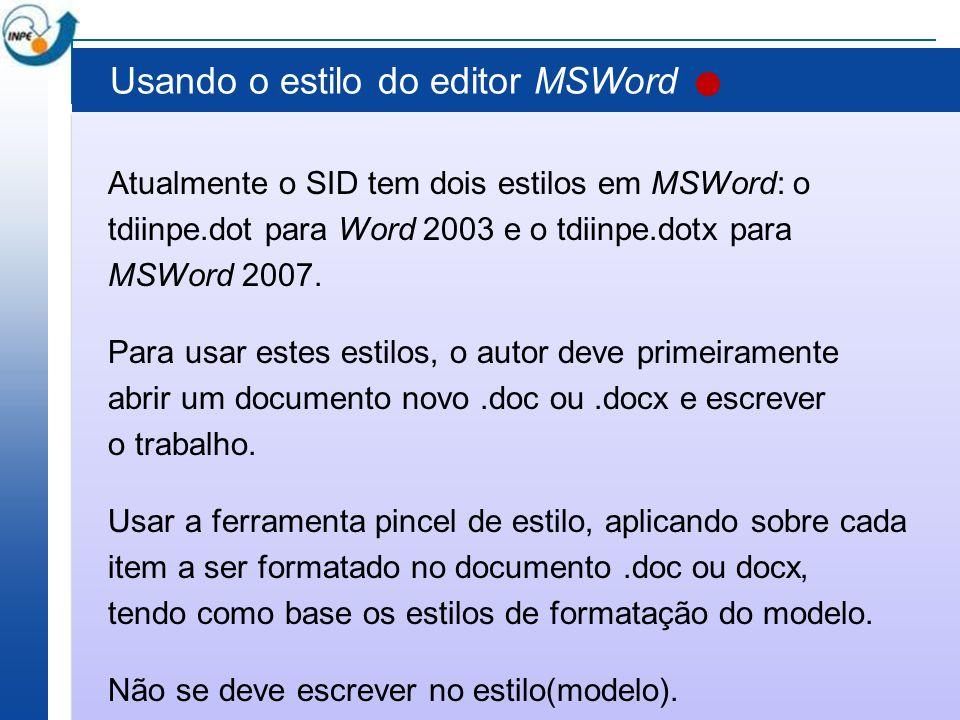 Usando o estilo do editor MSWord Atualmente o SID tem dois estilos em MSWord: o tdiinpe.dot para Word 2003 e o tdiinpe.dotx para MSWord 2007. Para usa