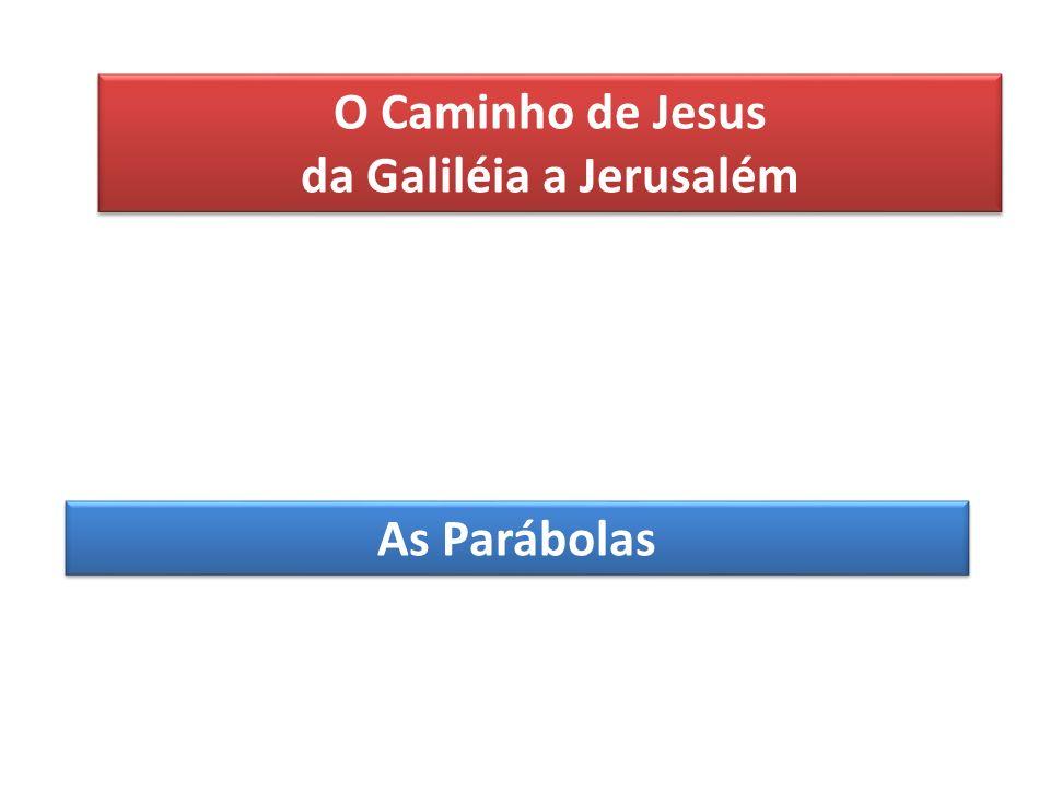 O Caminho de Jesus da Galiléia a Jerusalém O Caminho de Jesus da Galiléia a Jerusalém As Parábolas