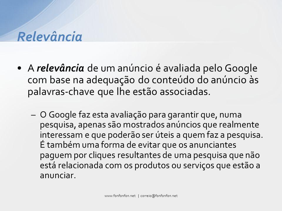 A relevância de um anúncio é avaliada pelo Google com base na adequação do conteúdo do anúncio às palavras-chave que lhe estão associadas.