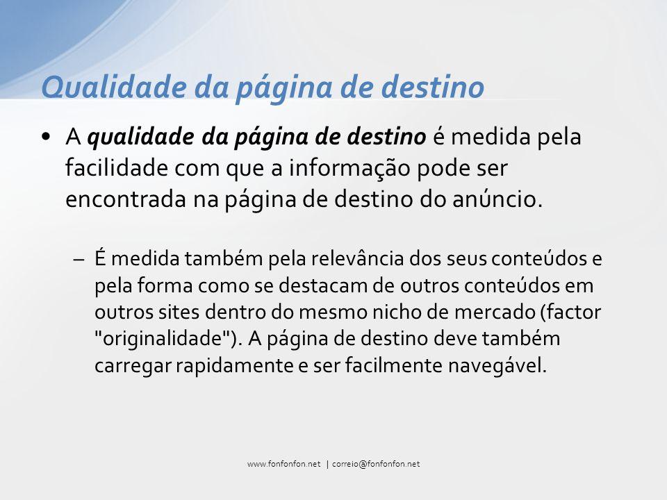 A qualidade da página de destino é medida pela facilidade com que a informação pode ser encontrada na página de destino do anúncio.