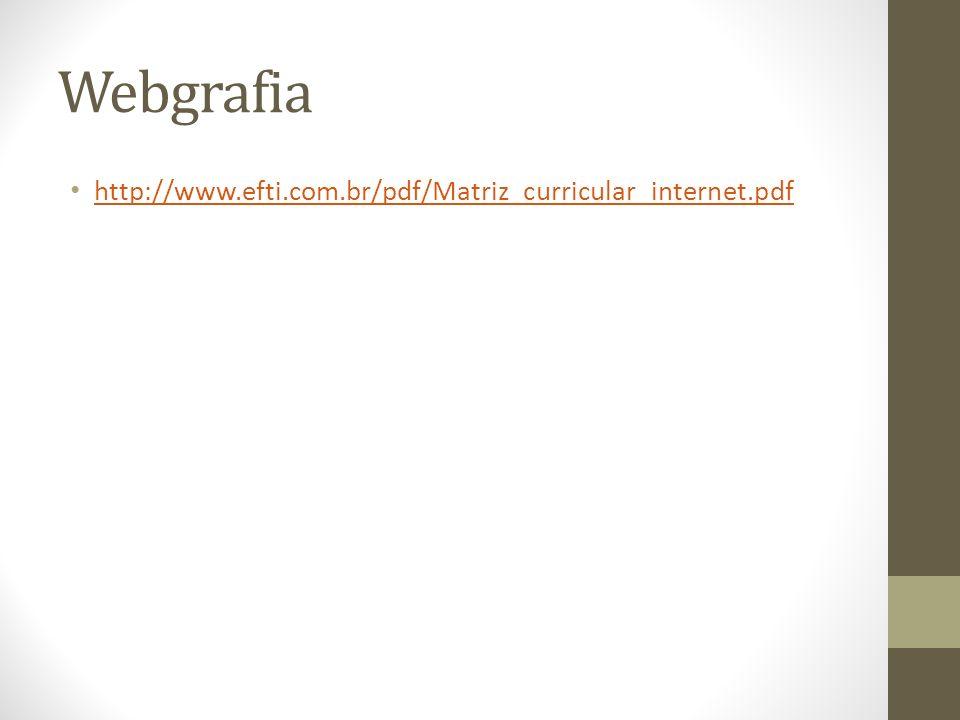 Webgrafia http://www.efti.com.br/pdf/Matriz_curricular_internet.pdf