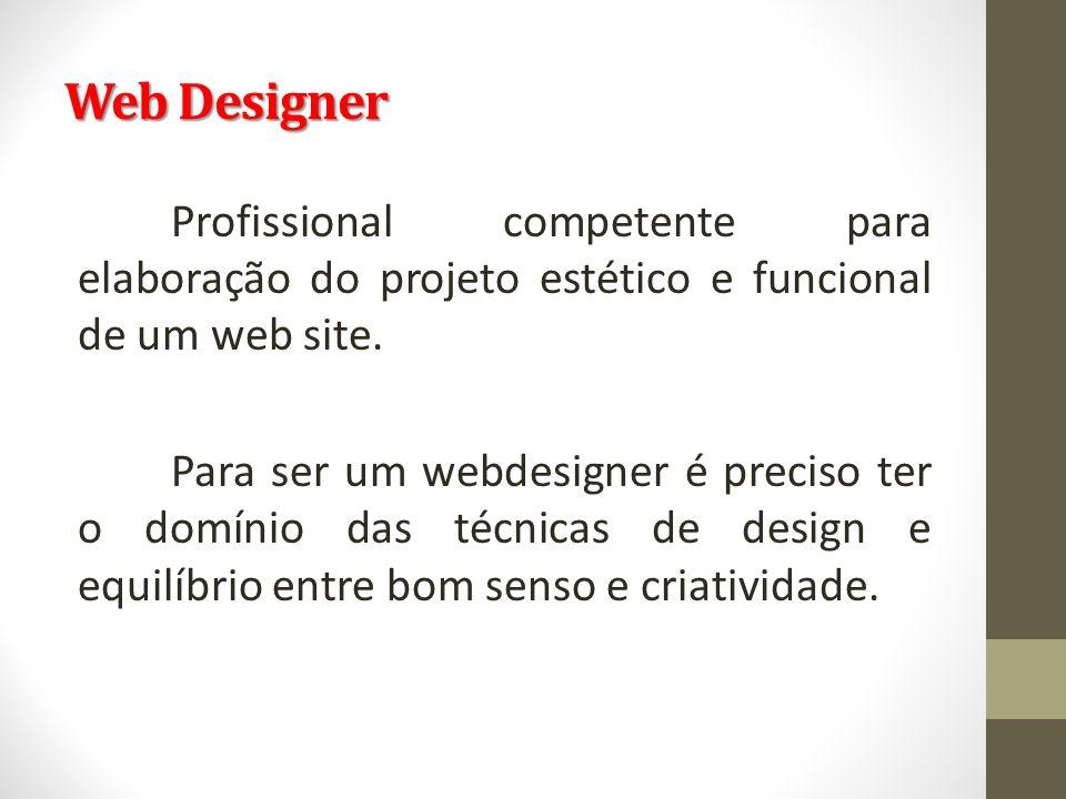 Web Designer Profissional competente para elaboração do projeto estético e funcional de um web site. Para ser um webdesigner é preciso ter o domínio d