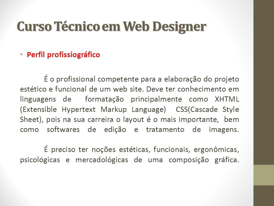 Curso Técnico em Web Designer Perfil profissiográfico É o profissional competente para a elaboração do projeto estético e funcional de um web site. De