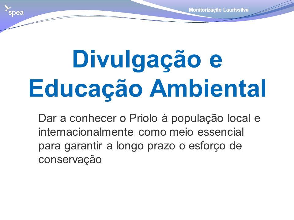 Divulgação e Educação Ambiental Monitorização Laurissilva Dar a conhecer o Priolo à população local e internacionalmente como meio essencial para gara