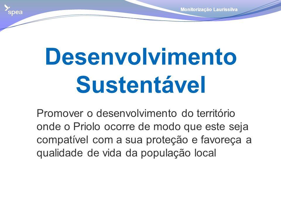 Desenvolvimento Sustentável Monitorização Laurissilva Promover o desenvolvimento do território onde o Priolo ocorre de modo que este seja compatível c