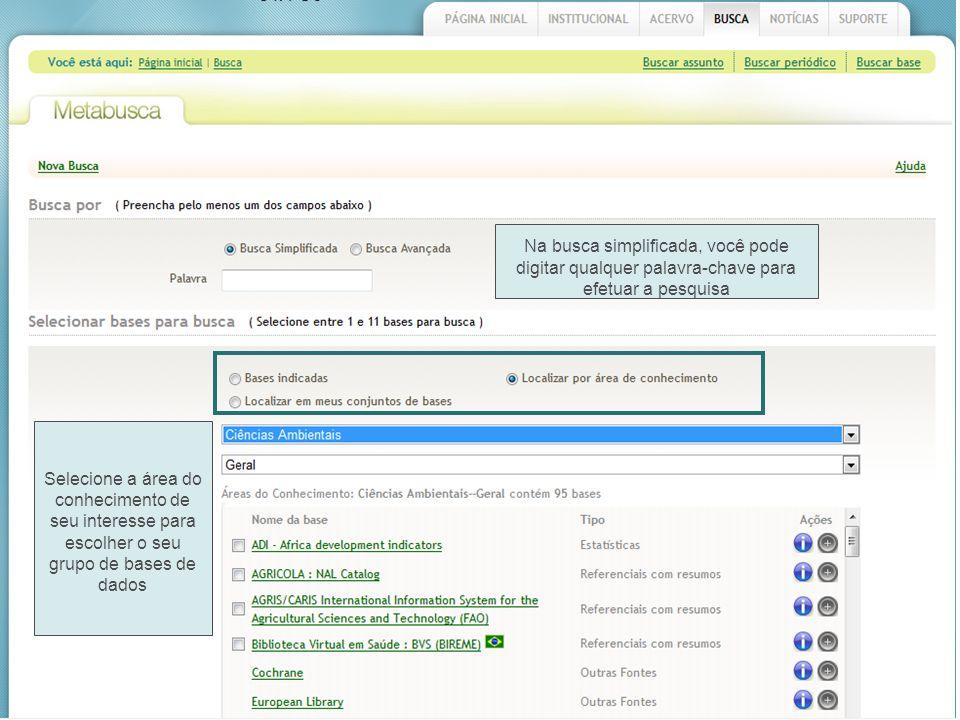 Na busca simplificada, você pode digitar qualquer palavra-chave para efetuar a pesquisa Selecione a área do conhecimento de seu interesse para escolher o seu grupo de bases de dados