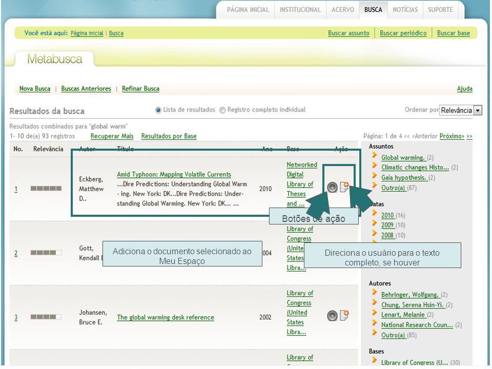 Botões de ação Adiciona o documento selecionado ao Meu Espaço Direciona o usuário para o texto completo, se houver