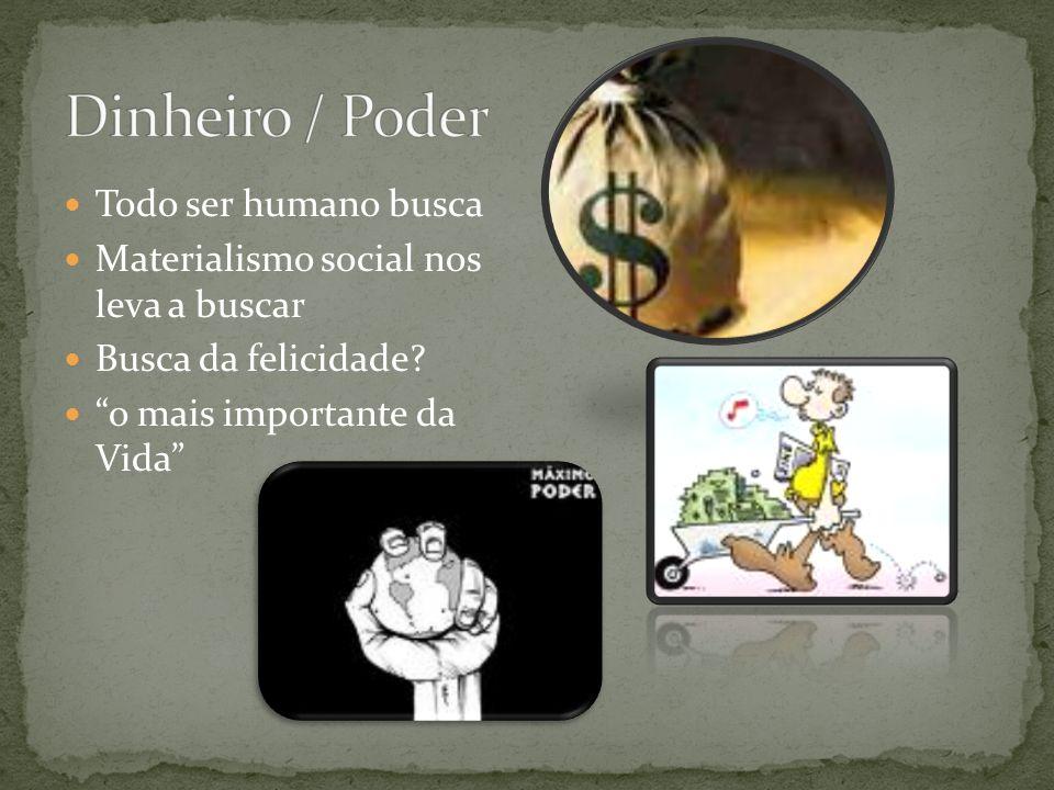 Todo ser humano busca Materialismo social nos leva a buscar Busca da felicidade? o mais importante da Vida