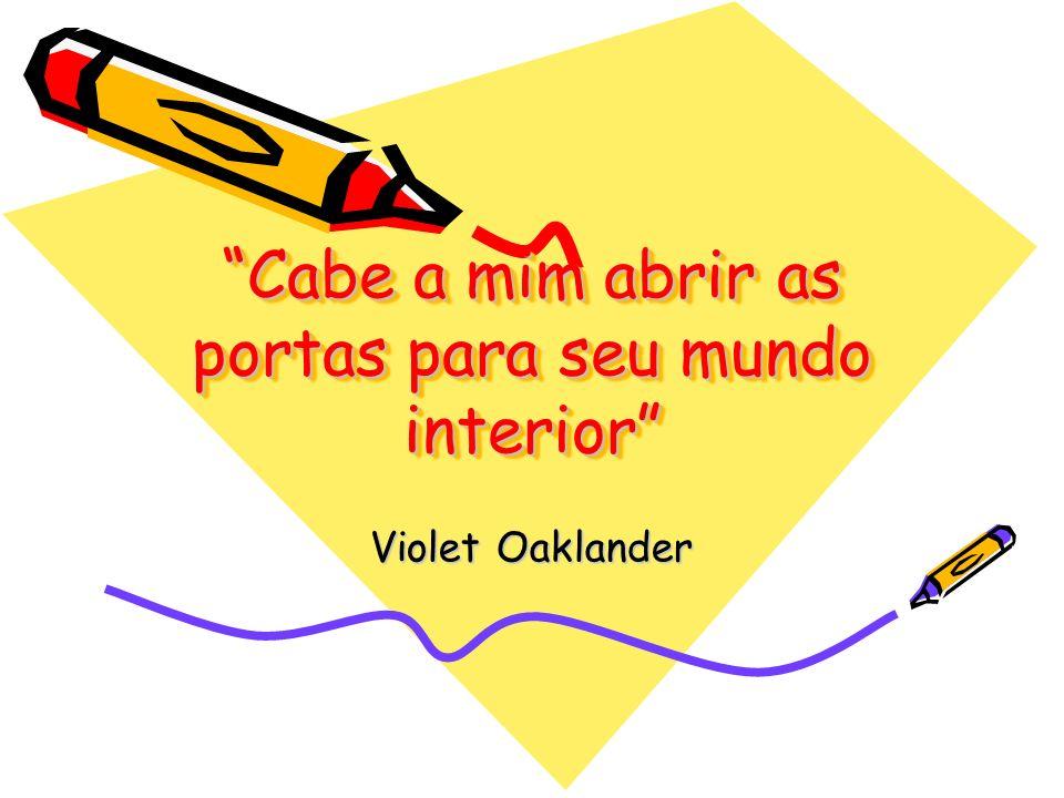 Cabe a mim abrir as portas para seu mundo interior Violet Oaklander