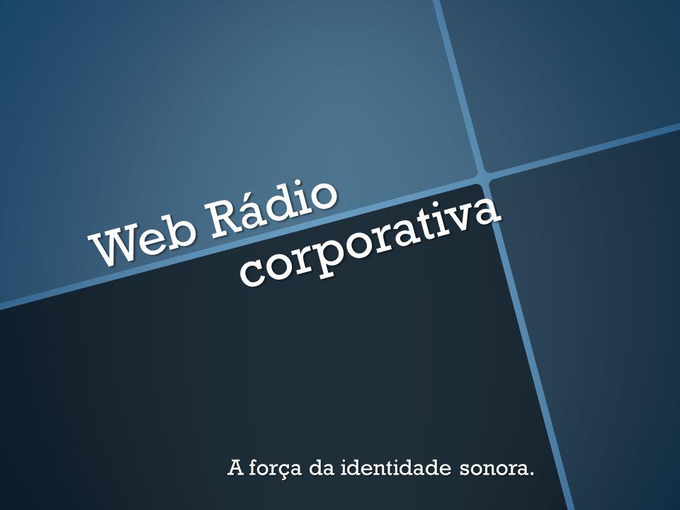 Web Rádio corporativa A força da identidade sonora.