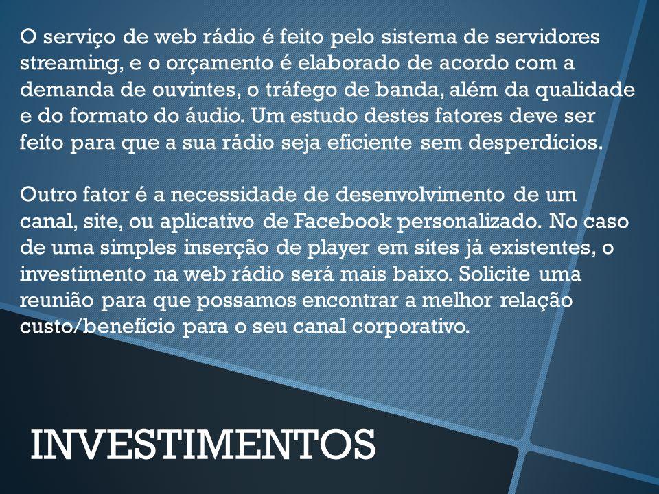 O serviço de web rádio é feito pelo sistema de servidores streaming, e o orçamento é elaborado de acordo com a demanda de ouvintes, o tráfego de banda