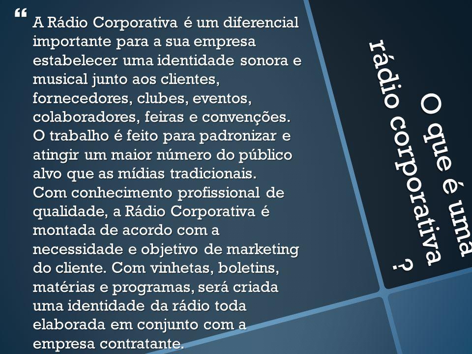 O que é uma rádio corporativa ? A Rádio Corporativa é um diferencial importante para a sua empresa estabelecer uma identidade sonora e musical junto a
