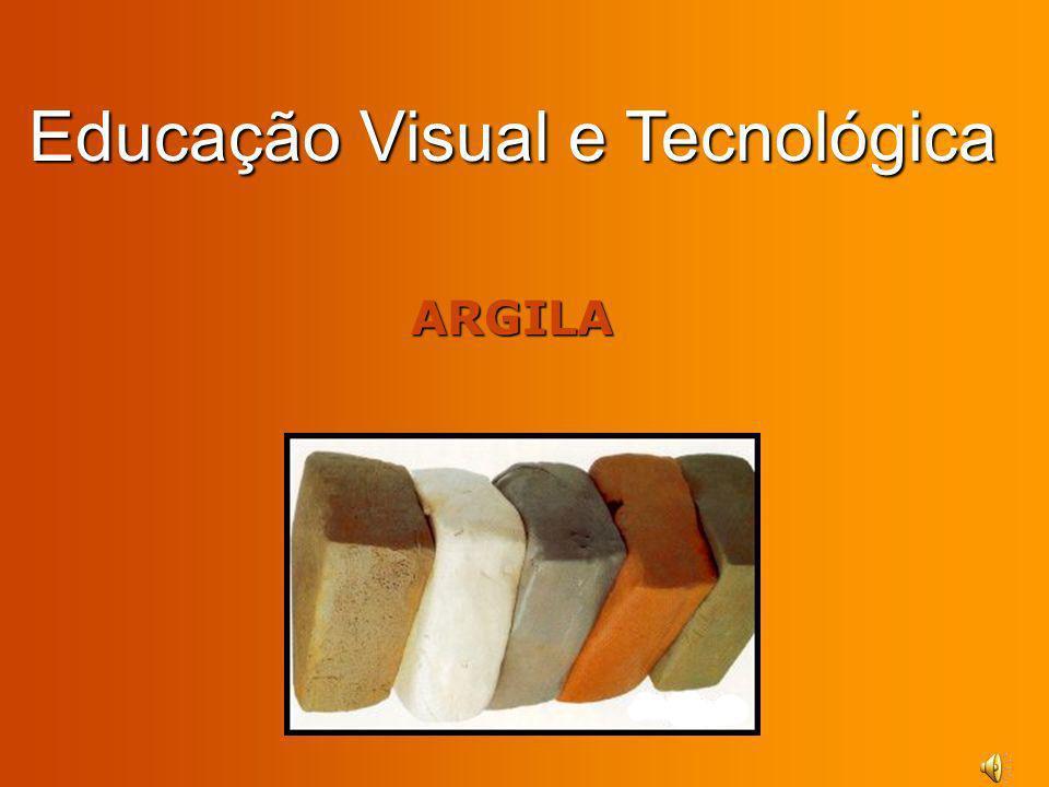 Educação Visual e Tecnológica ARGILA ARGILA