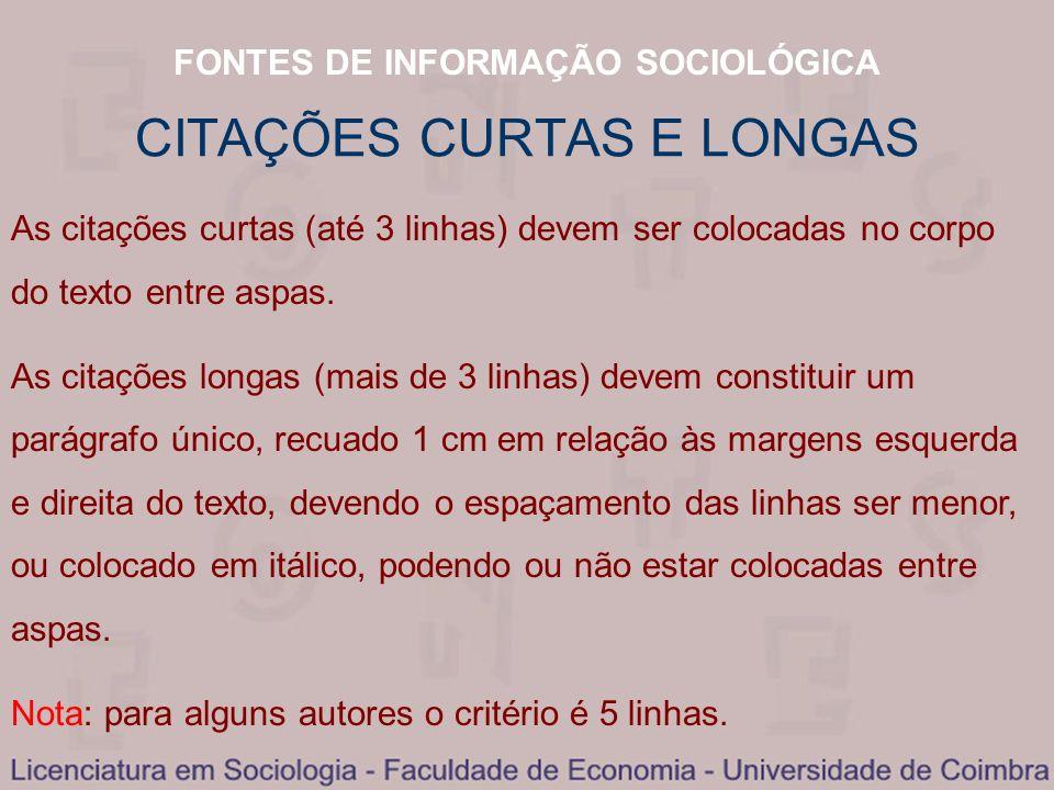 FONTES DE INFORMAÇÃO SOCIOLÓGICA CITAÇÕES CURTAS E LONGAS As citações curtas (até 3 linhas) devem ser colocadas no corpo do texto entre aspas. As cita