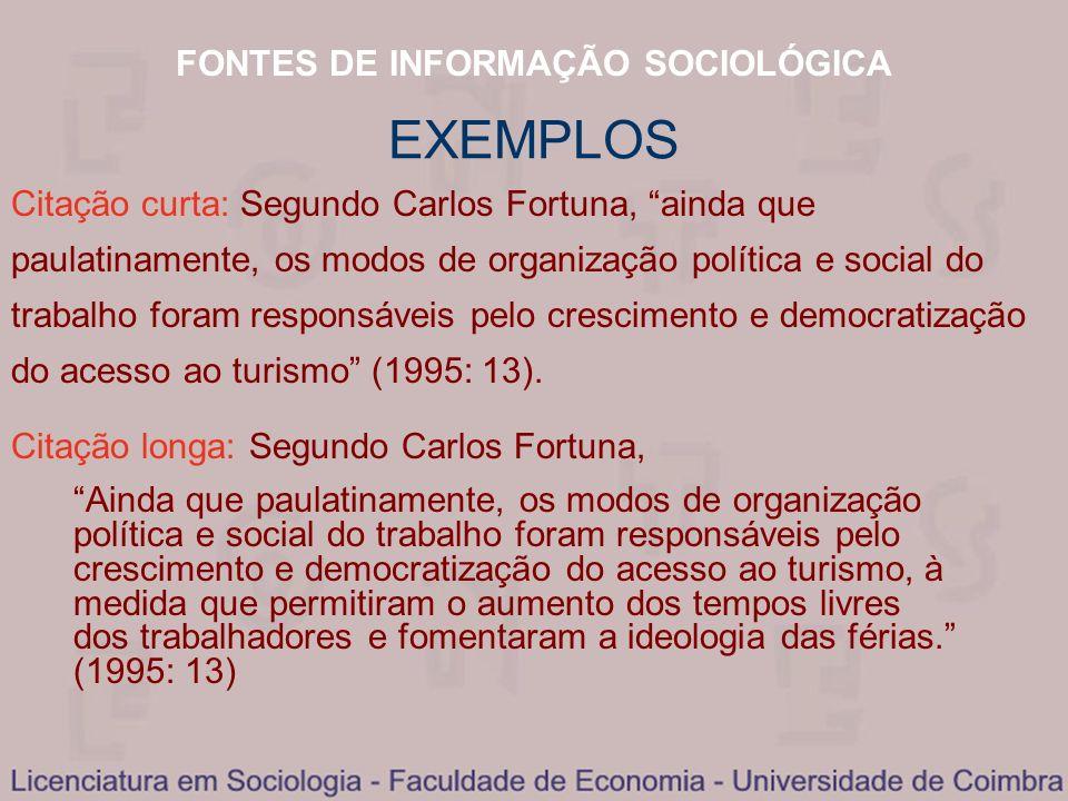 FONTES DE INFORMAÇÃO SOCIOLÓGICA Citação curta: Segundo Carlos Fortuna, ainda que paulatinamente, os modos de organização política e social do trabalh