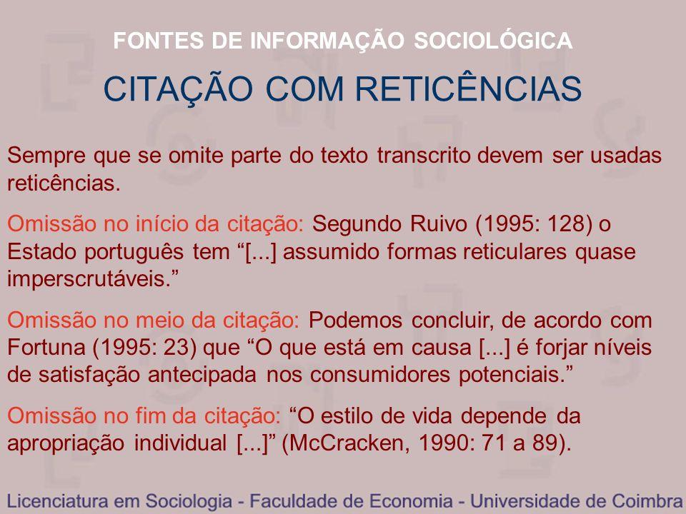 FONTES DE INFORMAÇÃO SOCIOLÓGICA CITAÇÃO COM RETICÊNCIAS Sempre que se omite parte do texto transcrito devem ser usadas reticências. Omissão no início