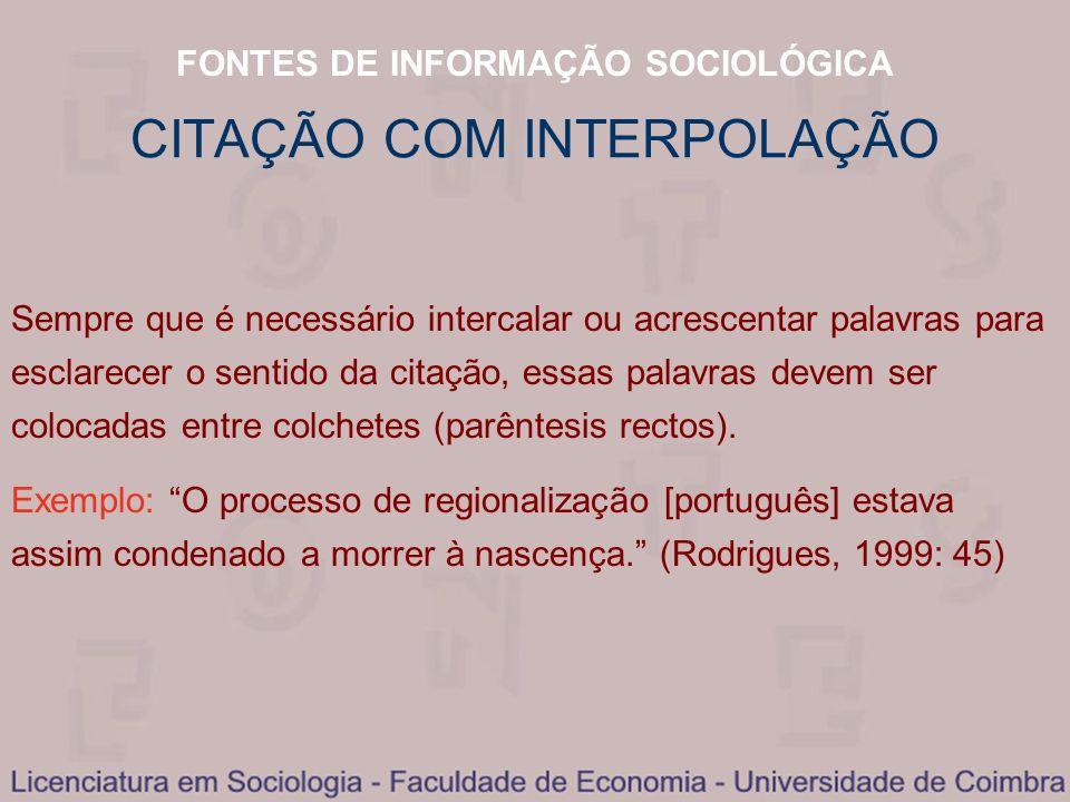 FONTES DE INFORMAÇÃO SOCIOLÓGICA CITAÇÃO COM INTERPOLAÇÃO Sempre que é necessário intercalar ou acrescentar palavras para esclarecer o sentido da cita