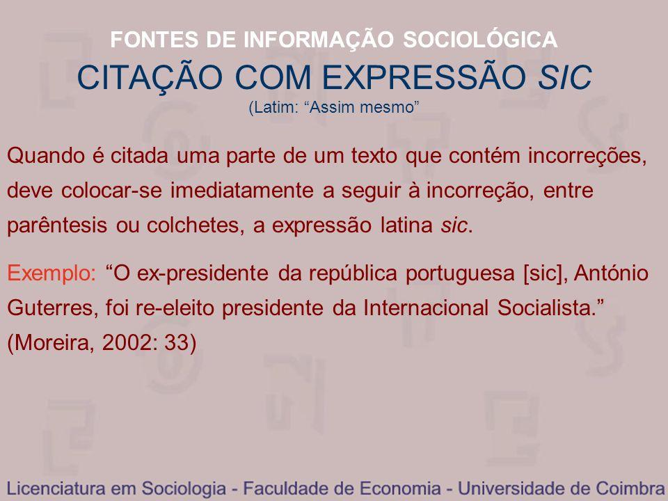 FONTES DE INFORMAÇÃO SOCIOLÓGICA CITAÇÃO COM EXPRESSÃO SIC (Latim: Assim mesmo Quando é citada uma parte de um texto que contém incorreções, deve colo