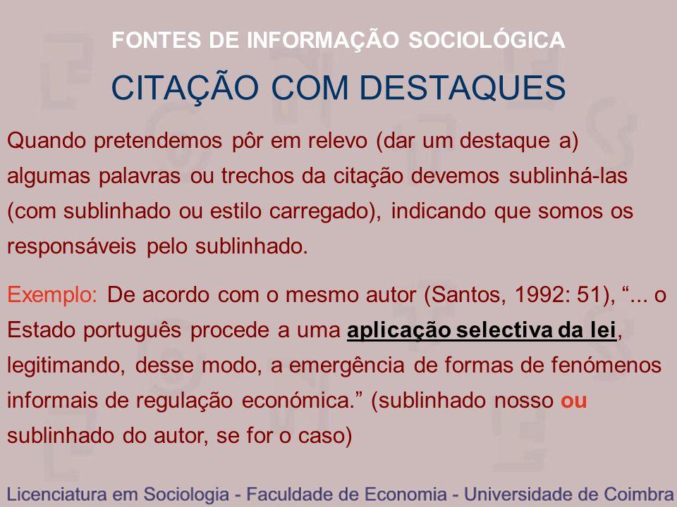FONTES DE INFORMAÇÃO SOCIOLÓGICA CITAÇÃO COM DESTAQUES Quando pretendemos pôr em relevo (dar um destaque a) algumas palavras ou trechos da citação dev