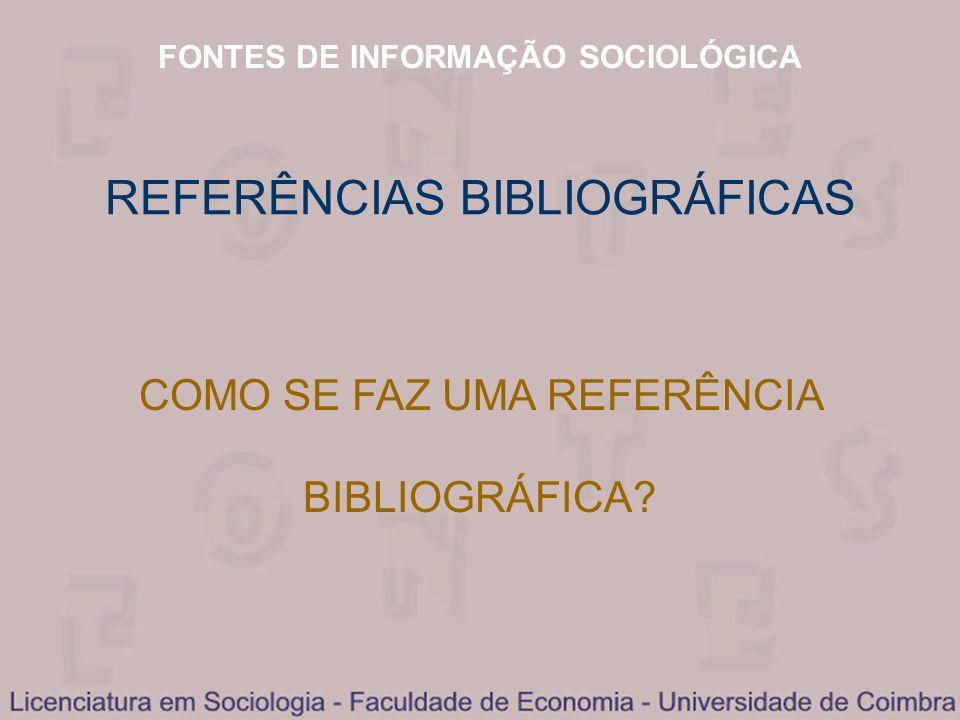 FONTES DE INFORMAÇÃO SOCIOLÓGICA REFERÊNCIAS BIBLIOGRÁFICAS COMO SE FAZ UMA REFERÊNCIA BIBLIOGRÁFICA?