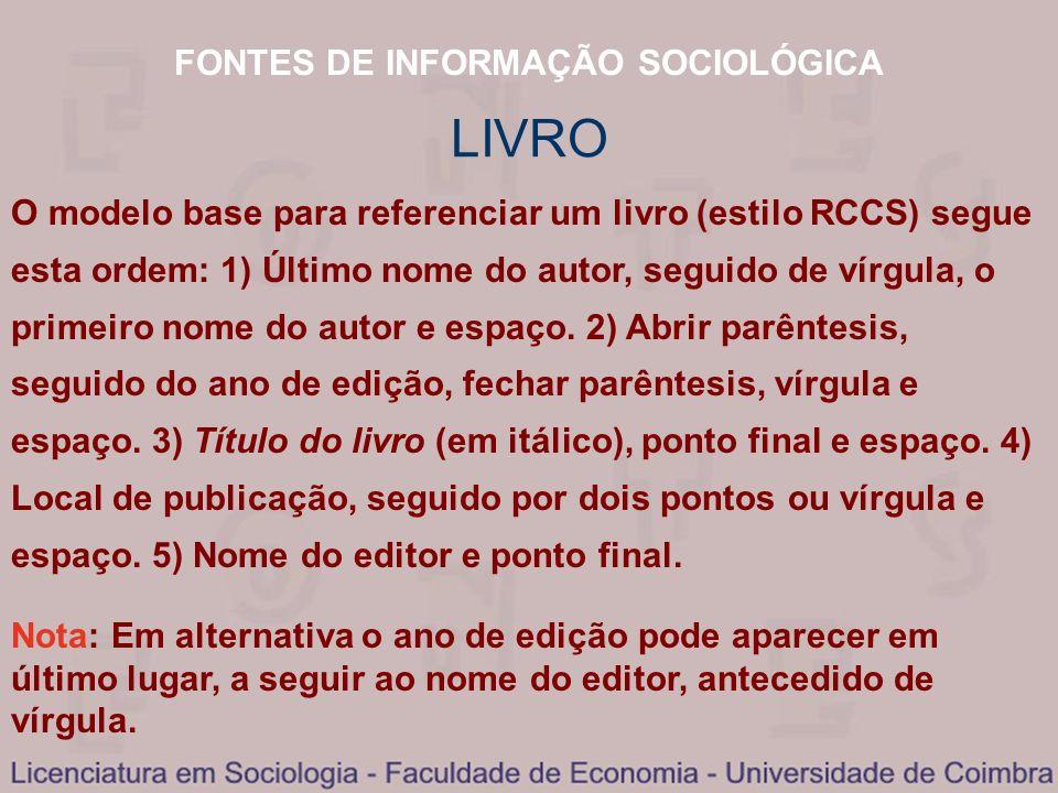FONTES DE INFORMAÇÃO SOCIOLÓGICA LIVRO O modelo base para referenciar um livro (estilo RCCS) segue esta ordem: 1) Último nome do autor, seguido de vír