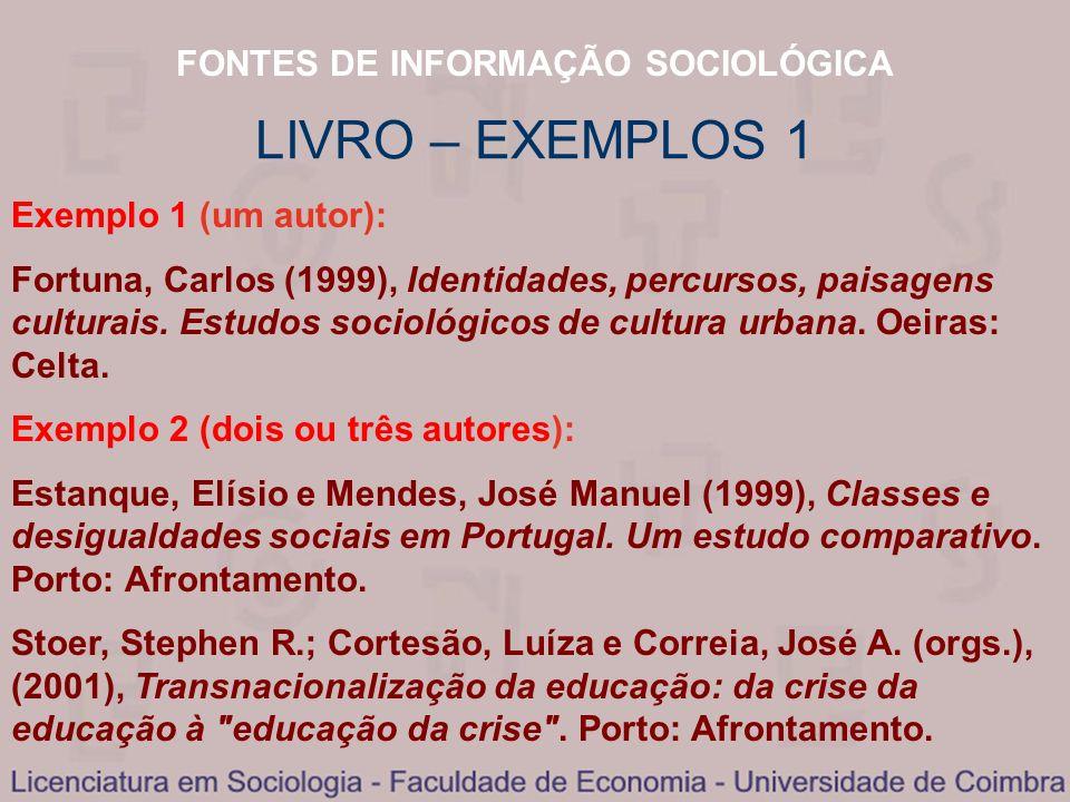 FONTES DE INFORMAÇÃO SOCIOLÓGICA Exemplo 1 (um autor): Fortuna, Carlos (1999), Identidades, percursos, paisagens culturais. Estudos sociológicos de cu