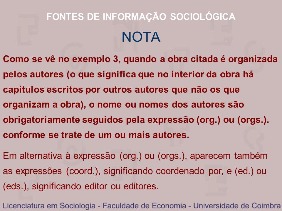 FONTES DE INFORMAÇÃO SOCIOLÓGICA Como se vê no exemplo 3, quando a obra citada é organizada pelos autores (o que significa que no interior da obra há