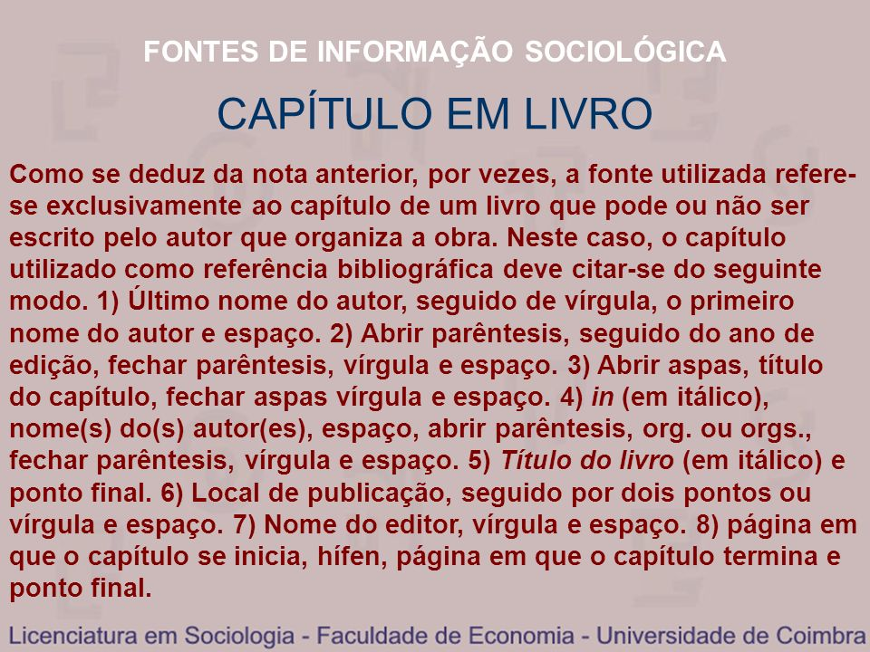 FONTES DE INFORMAÇÃO SOCIOLÓGICA Como se deduz da nota anterior, por vezes, a fonte utilizada refere- se exclusivamente ao capítulo de um livro que po