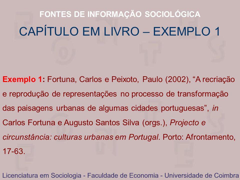 FONTES DE INFORMAÇÃO SOCIOLÓGICA CAPÍTULO EM LIVRO – EXEMPLO 1 Exemplo 1: Fortuna, Carlos e Peixoto, Paulo (2002), A recriação e reprodução de represe