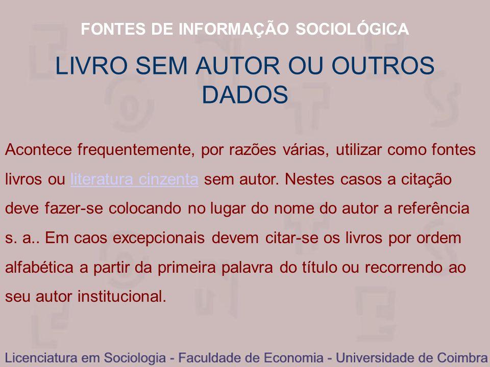 FONTES DE INFORMAÇÃO SOCIOLÓGICA LIVRO SEM AUTOR OU OUTROS DADOS Acontece frequentemente, por razões várias, utilizar como fontes livros ou literatura