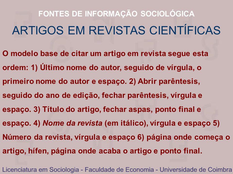 FONTES DE INFORMAÇÃO SOCIOLÓGICA ARTIGOS EM REVISTAS CIENTÍFICAS O modelo base de citar um artigo em revista segue esta ordem: 1) Último nome do autor