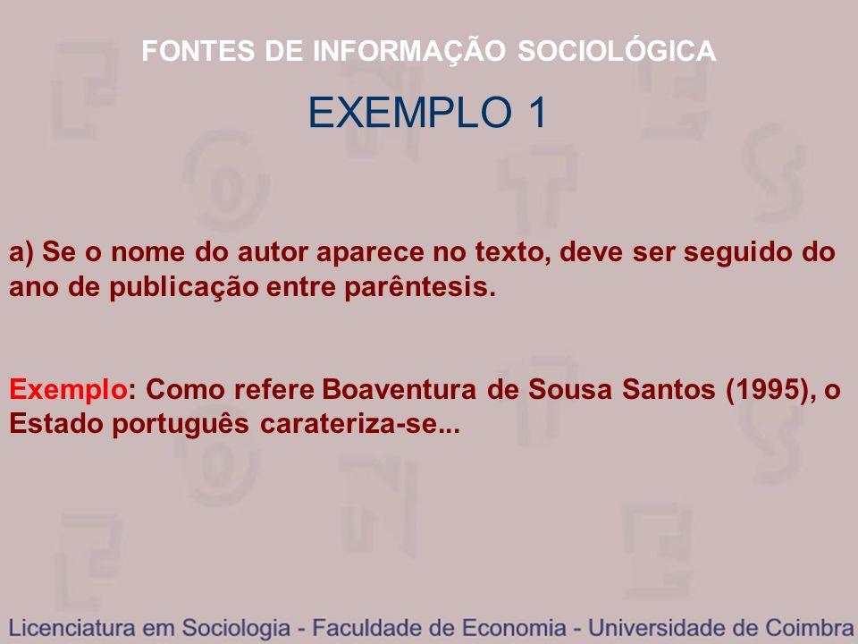 FONTES DE INFORMAÇÃO SOCIOLÓGICA EXEMPLO 1 a) Se o nome do autor aparece no texto, deve ser seguido do ano de publicação entre parêntesis. Exemplo: Co