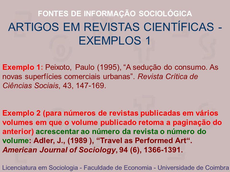 FONTES DE INFORMAÇÃO SOCIOLÓGICA ARTIGOS EM REVISTAS CIENTÍFICAS - EXEMPLOS 1 Exemplo 1: Peixoto, Paulo (1995), A sedução do consumo. As novas superfí