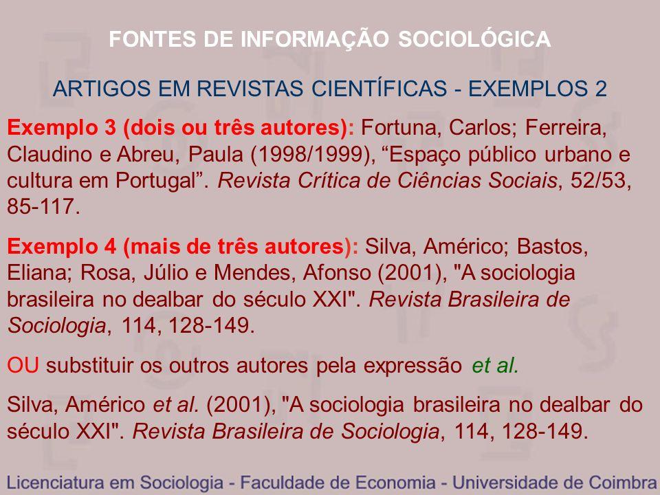 FONTES DE INFORMAÇÃO SOCIOLÓGICA ARTIGOS EM REVISTAS CIENTÍFICAS - EXEMPLOS 2 Exemplo 3 (dois ou três autores): Fortuna, Carlos; Ferreira, Claudino e